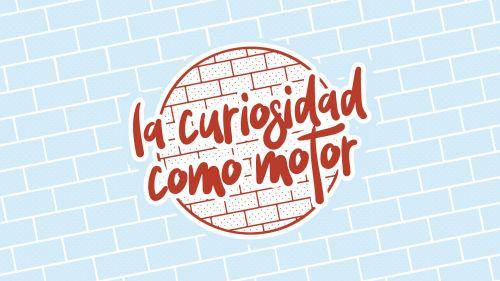 Festival Online LA CURIOSIDAD COMO MOTOR